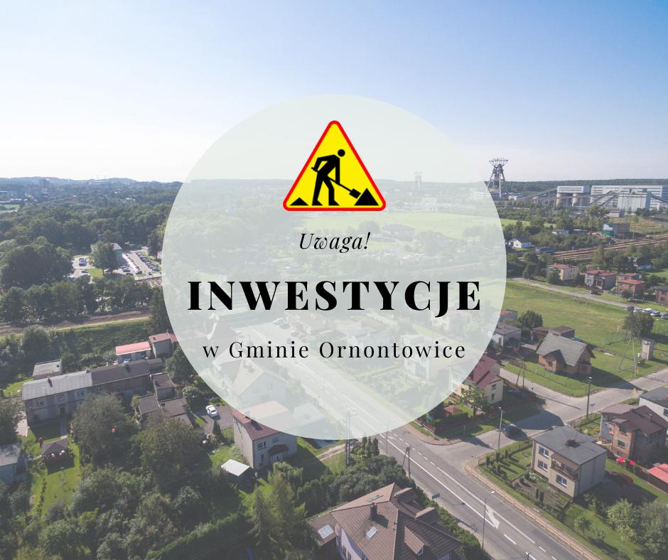 """Grafika – zdjęcie Ornontowic z loku ptaka z napisem """"Inwestycje w Gminie Ornontowice"""""""